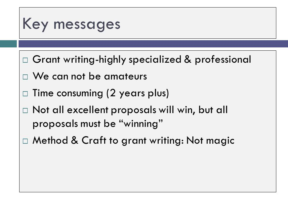 Key messages Grant writing-highly specialized & professional