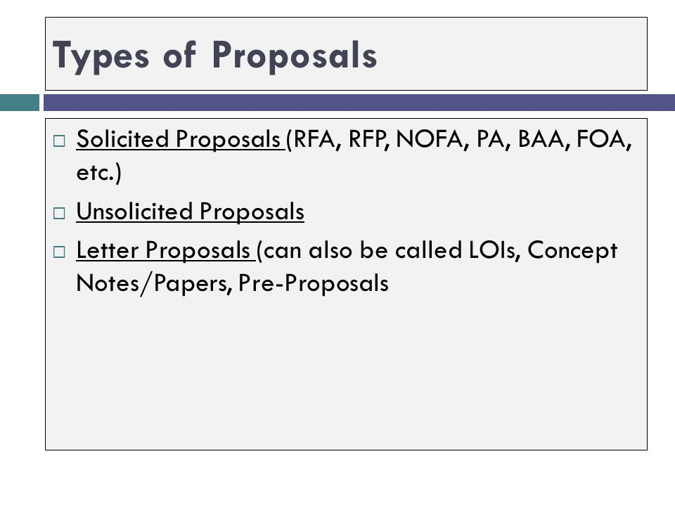 Types of Proposals Solicited Proposals (RFA, RFP, NOFA, PA, BAA, FOA, etc.) Unsolicited Proposals.