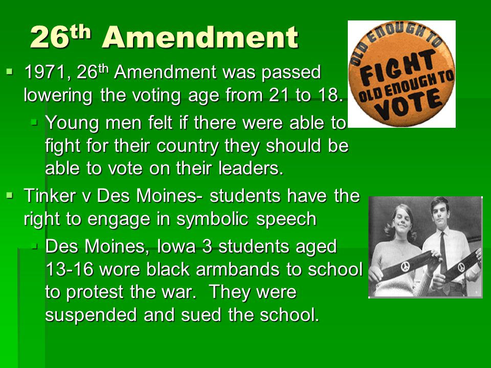 26th Amendment 1971, 26th Amendment was passed lowering the voting age from 21 to 18.