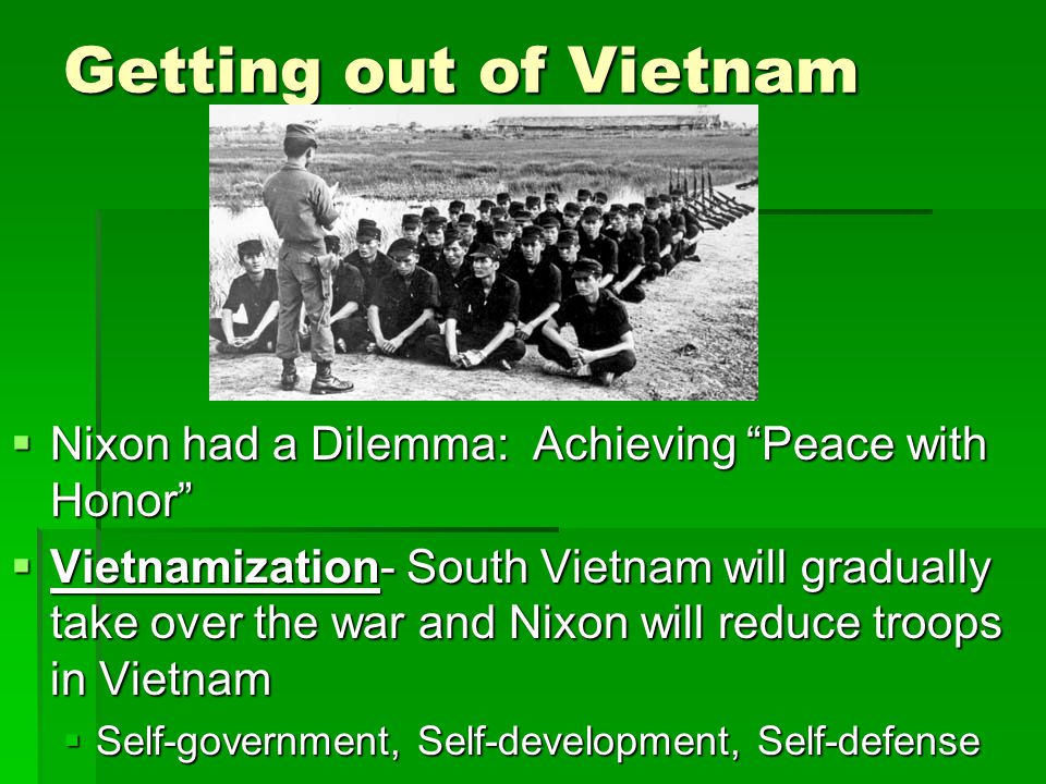 Getting out of Vietnam Nixon had a Dilemma: Achieving Peace with Honor