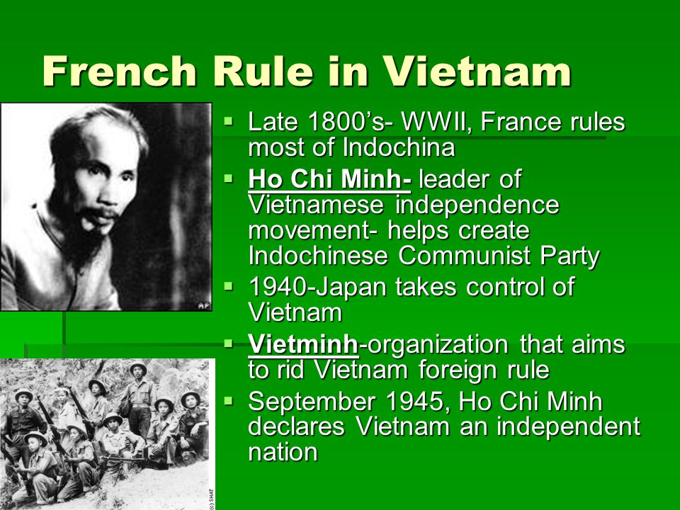 French Rule in Vietnam Late 1800's- WWII, France rules most of Indochina.