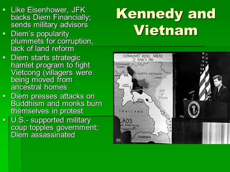 Kennedy and Vietnam Like Eisenhower, JFK backs Diem Financially; sends military advisors.