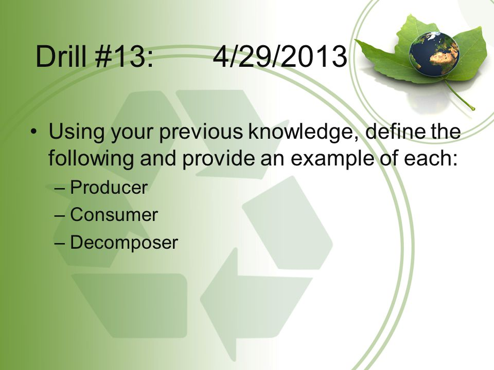 Drill #13: 4/29/2013 Using your previous knowledge, define the following and provide an example of each: