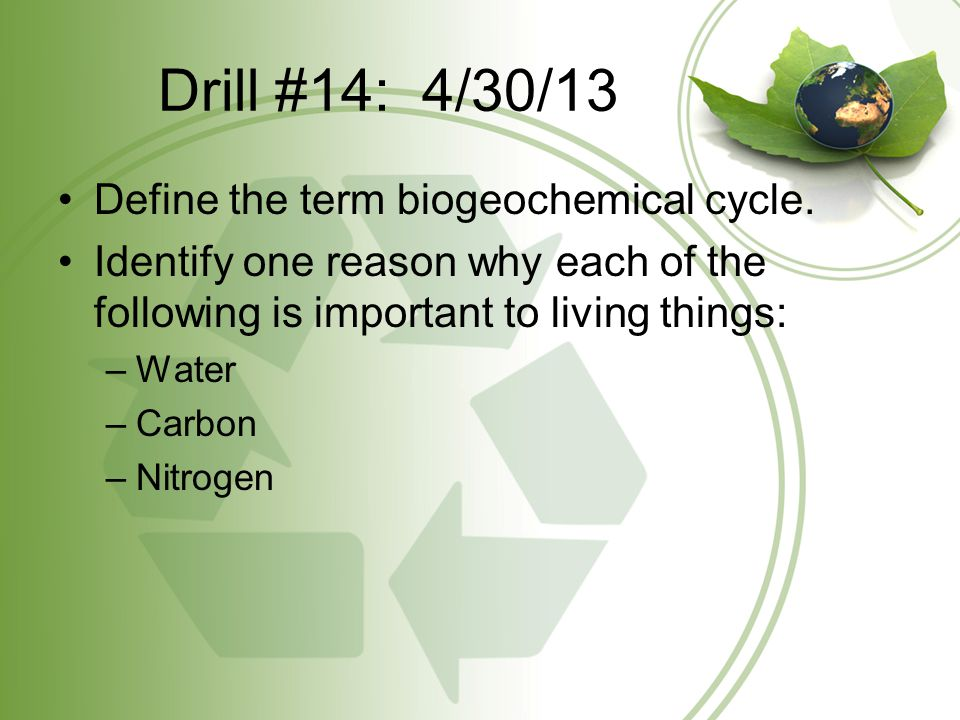 Drill #14: 4/30/13 Define the term biogeochemical cycle.