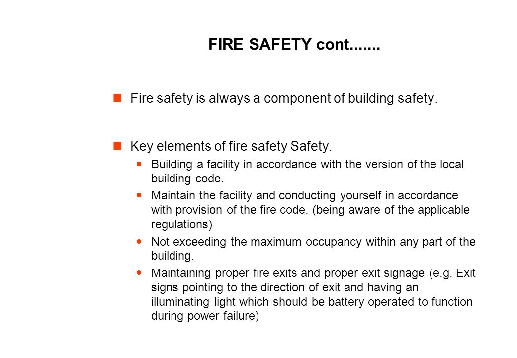 FIRE SAFETY cont....... Fire safety is always a component of building safety. Key elements of fire safety Safety.