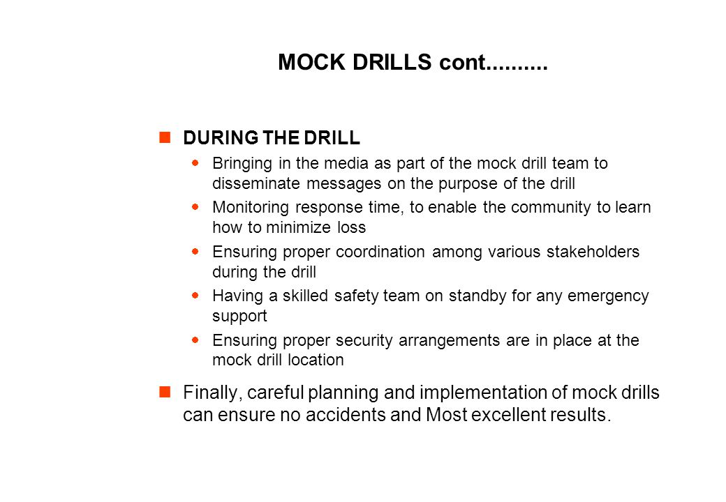 MOCK DRILLS cont.......... DURING THE DRILL