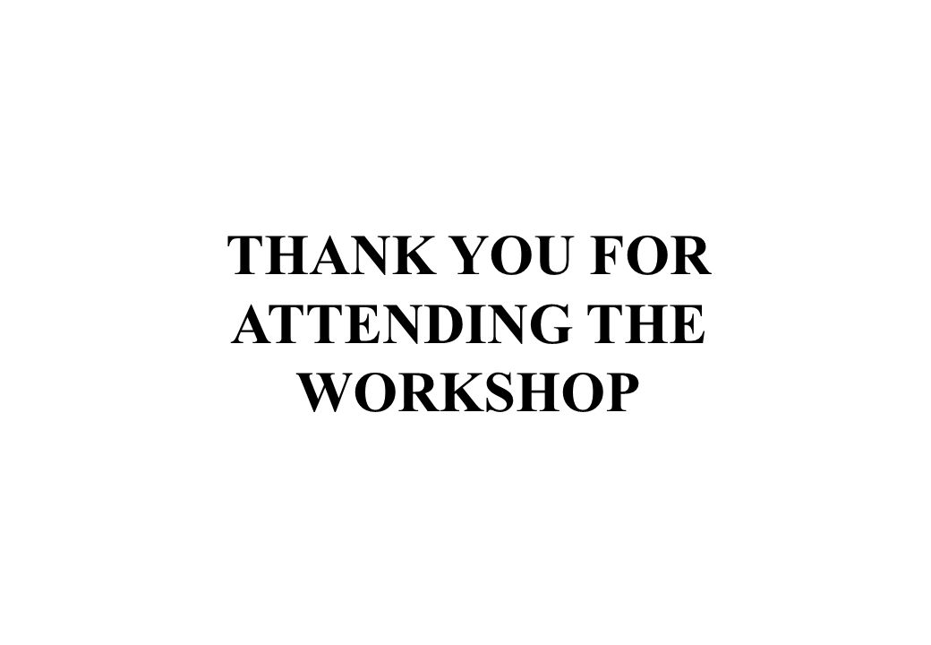 THANK YOU FOR ATTENDING THE WORKSHOP