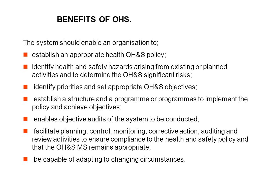 BENEFITS OF OHS. The system should enable an organisation to;