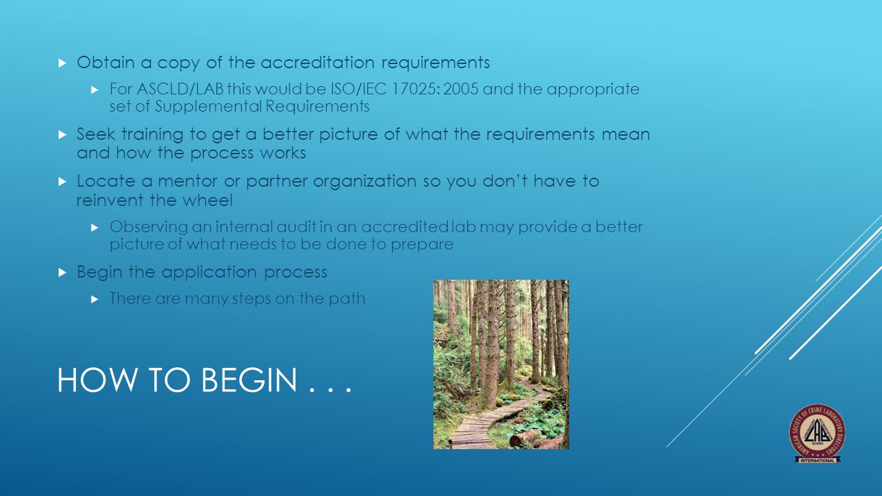 How to begin . . . Obtain a copy of the accreditation requirements