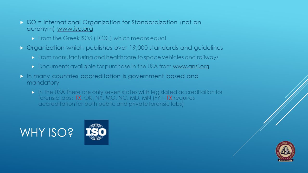 ISO = International Organization for Standardization (not an acronym) www.iso.org