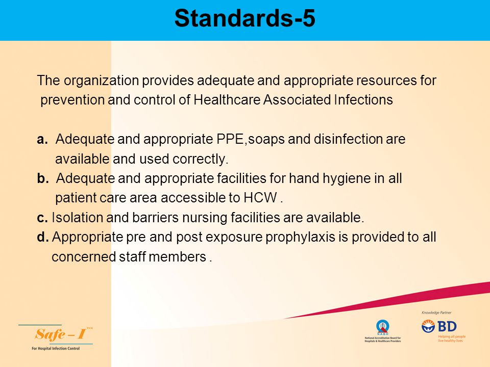 Standards-5 The organization provides adequate and appropriate resources for. prevention and control of Healthcare Associated Infections.