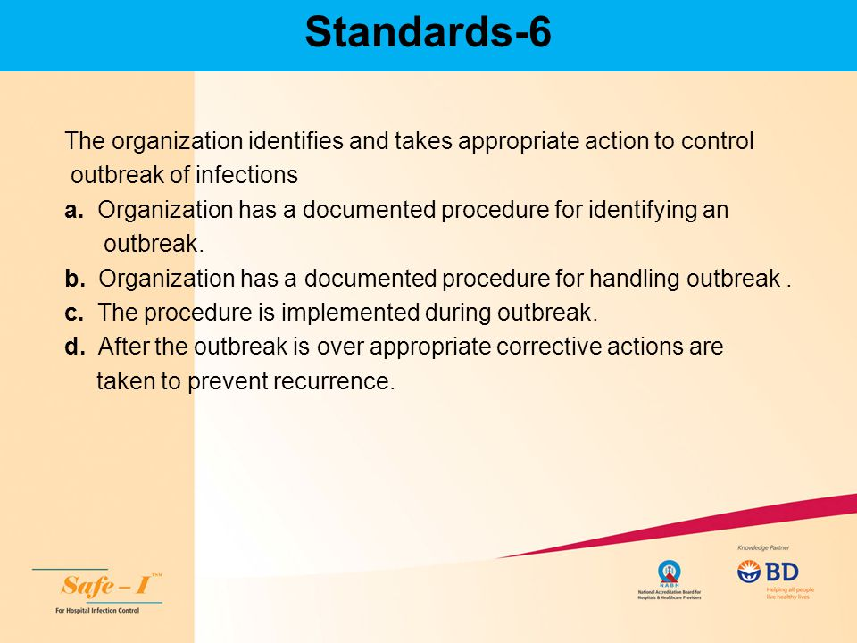 Standards-6 The organization identifies and takes appropriate action to control. outbreak of infections.
