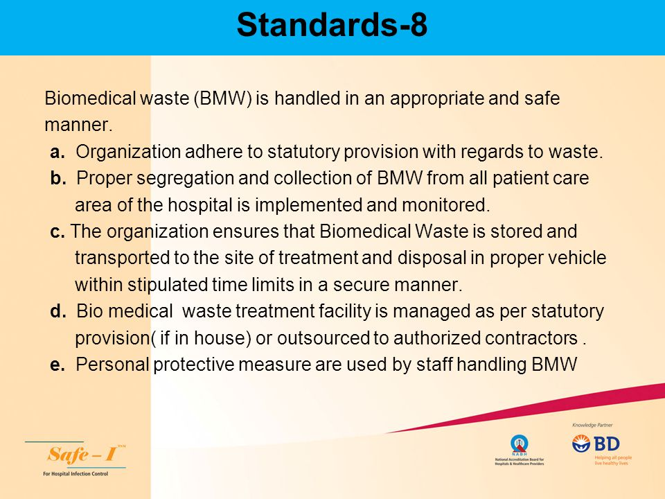 Standards-8 Biomedical waste (BMW) is handled in an appropriate and safe. manner.
