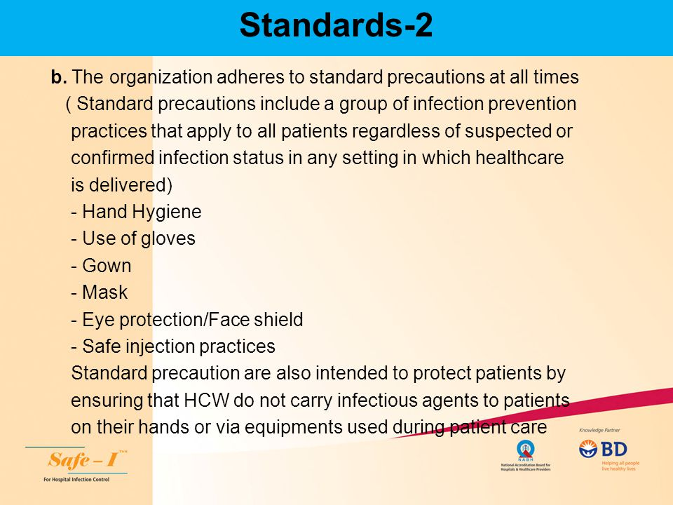 Standards-2 b. The organization adheres to standard precautions at all times. ( Standard precautions include a group of infection prevention.