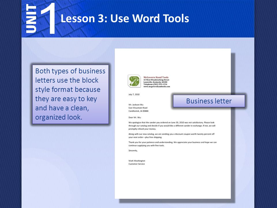 Lesson 3: Use Word Tools Both types of business letters use the block style format because they are easy to key and have a clean, organized look.