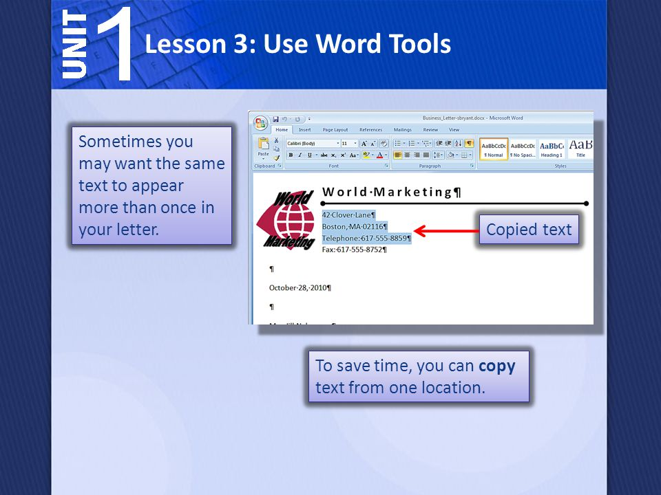Lesson 3: Use Word Tools Sometimes you may want the same text to appear more than once in your letter.