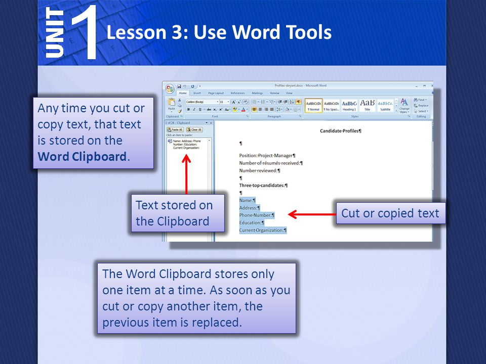 Lesson 3: Use Word Tools Any time you cut or copy text, that text is stored on the Word Clipboard. Text stored on the Clipboard.