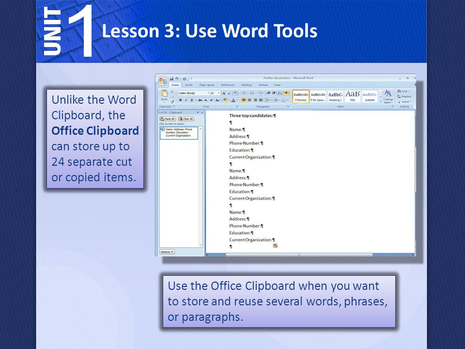 Lesson 3: Use Word Tools Unlike the Word Clipboard, the Office Clipboard can store up to 24 separate cut or copied items.