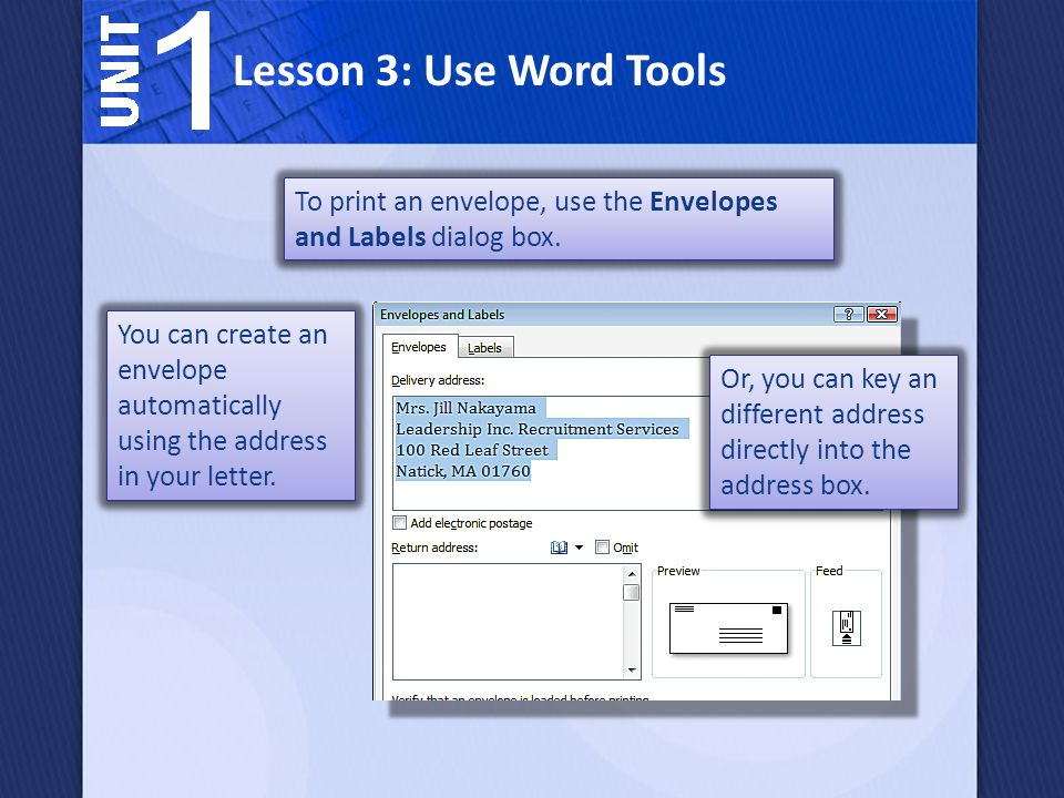 Lesson 3: Use Word Tools To print an envelope, use the Envelopes and Labels dialog box.