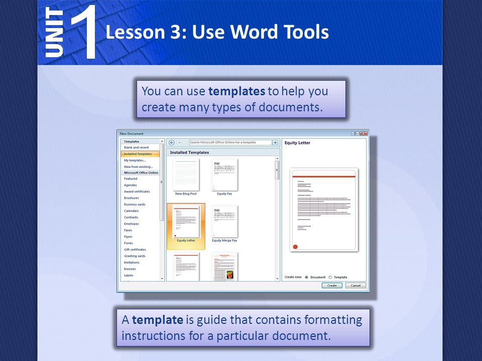 Lesson 3: Use Word Tools You can use templates to help you create many types of documents.