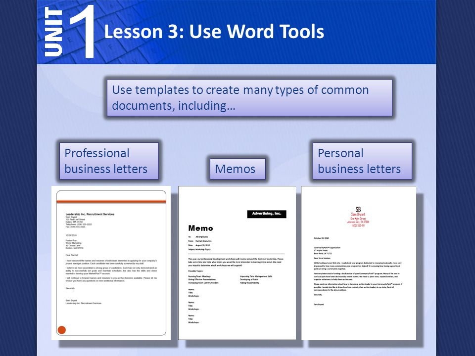 Lesson 3: Use Word Tools Use templates to create many types of common documents, including… Professional business letters.