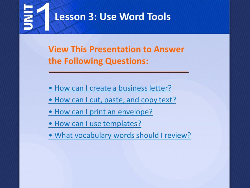 Lesson 3: Use Word Tools View This Presentation to Answer the Following Questions: • How can I create a business letter
