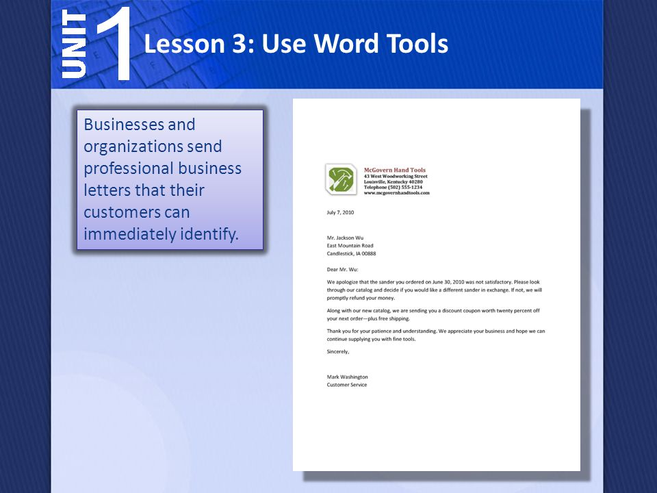 Lesson 3: Use Word Tools Businesses and organizations send professional business letters that their customers can immediately identify.