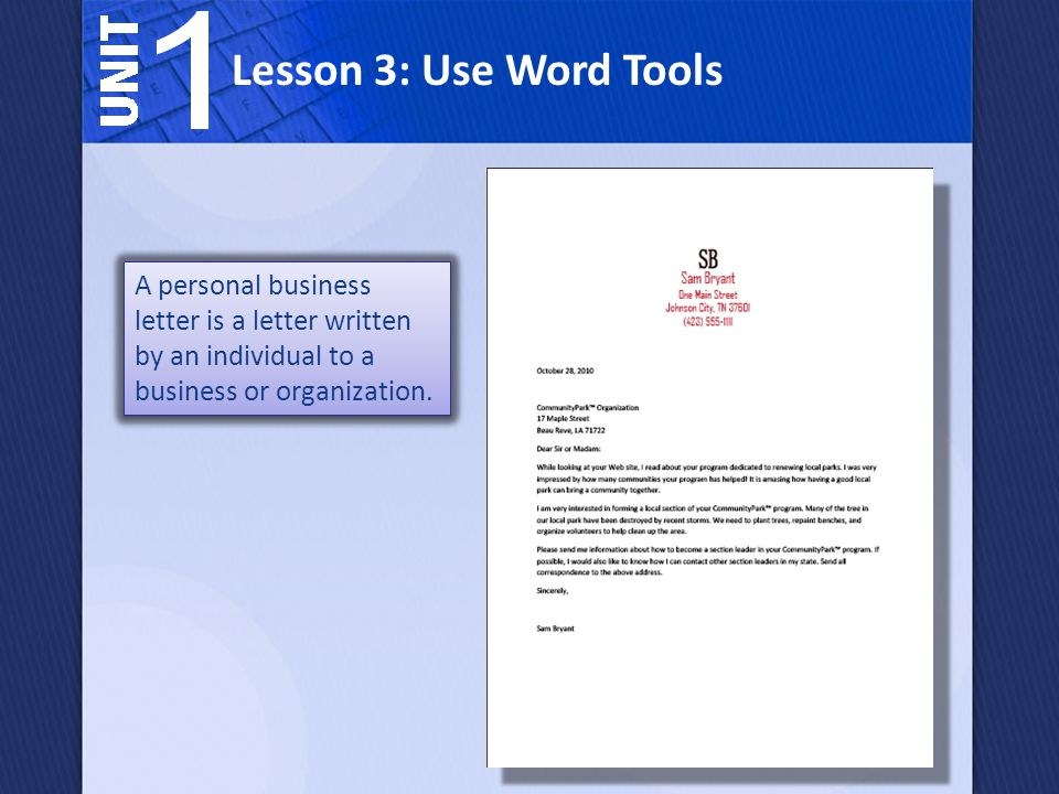 Lesson 3: Use Word Tools A personal business letter is a letter written by an individual to a business or organization.
