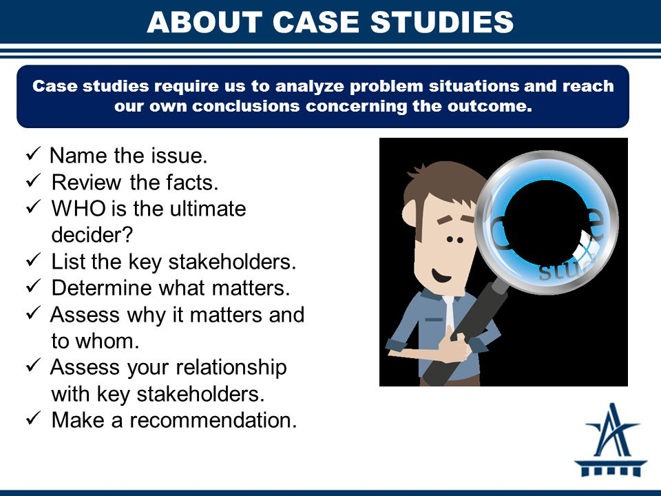 About Case studies Name the issue. Review the facts.