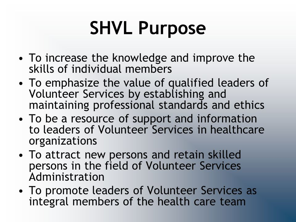 SHVL Purpose To increase the knowledge and improve the skills of individual members.