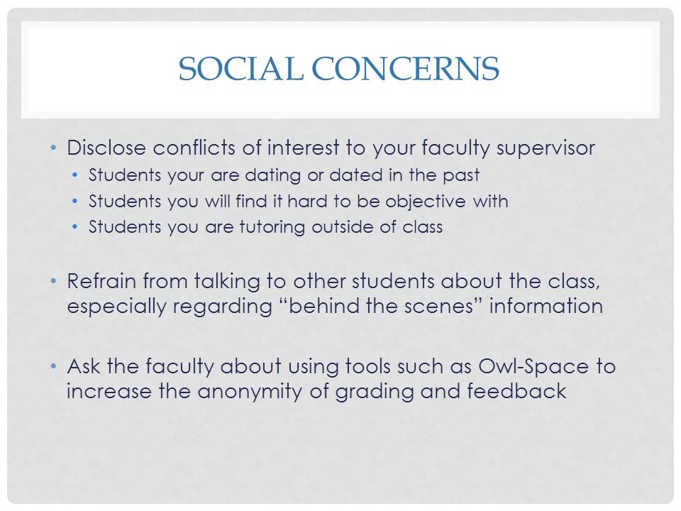 Social Concerns Disclose conflicts of interest to your faculty supervisor. Students your are dating or dated in the past.