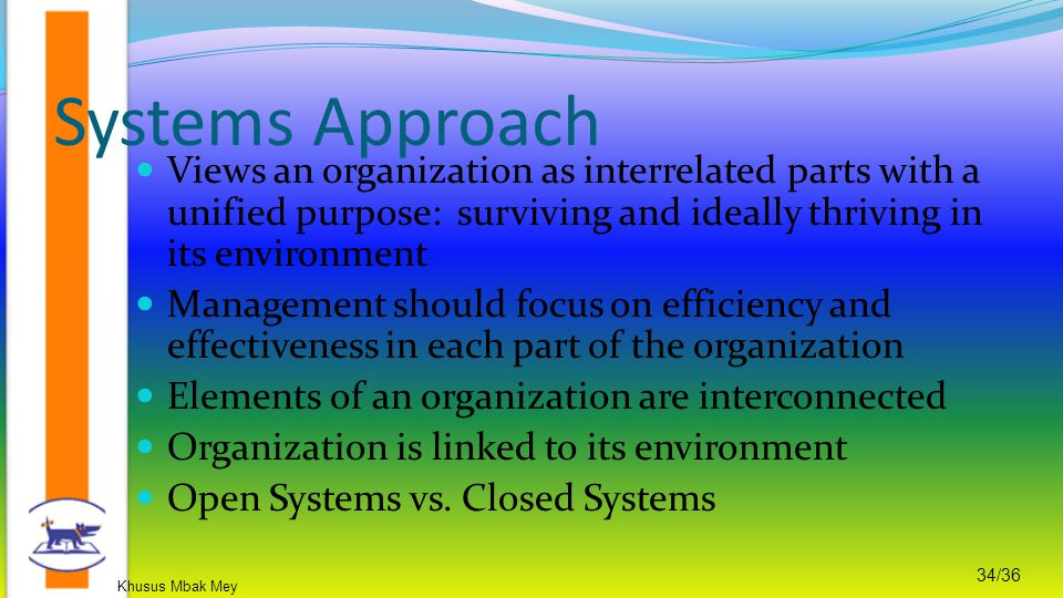 Systems Approach Views an organization as interrelated parts with a unified purpose: surviving and ideally thriving in its environment.