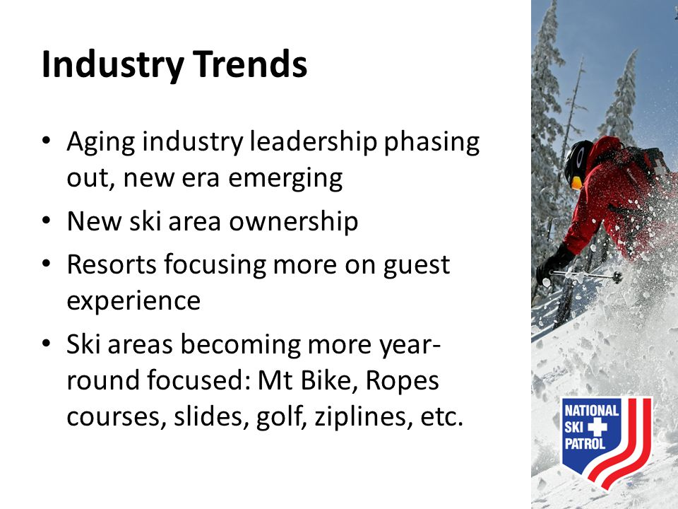 Industry Trends Aging industry leadership phasing out, new era emerging. New ski area ownership. Resorts focusing more on guest experience.
