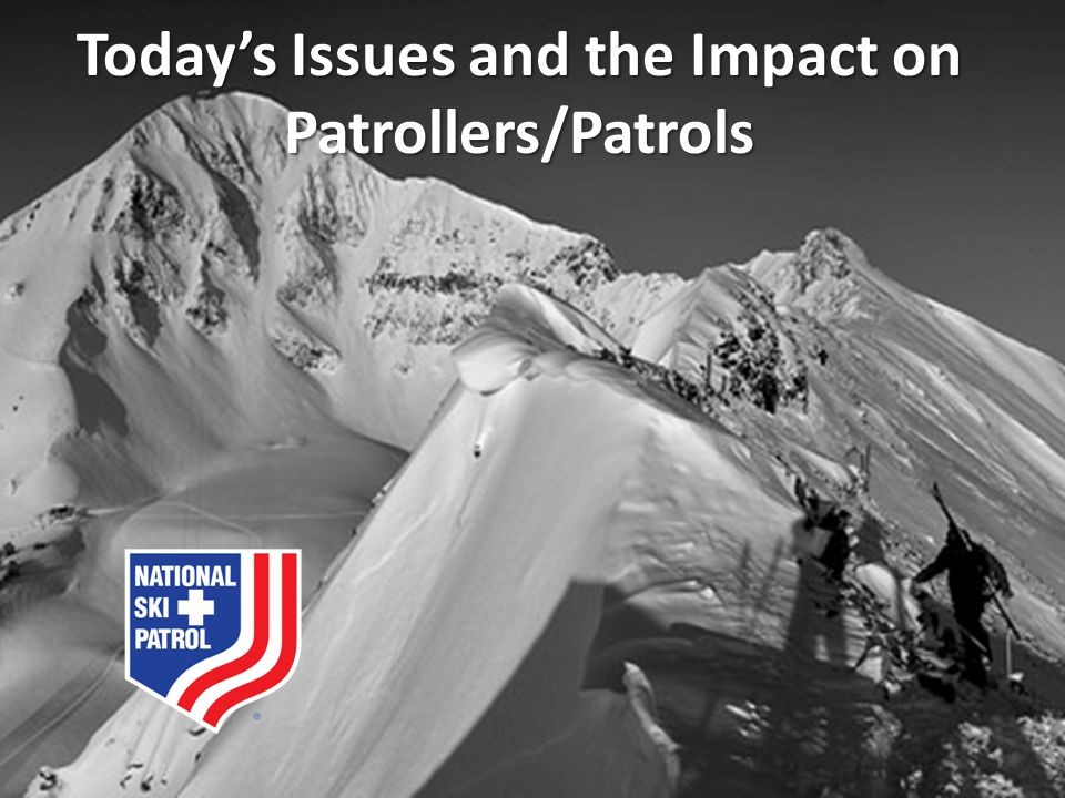 Today's Issues and the Impact on Patrollers/Patrols