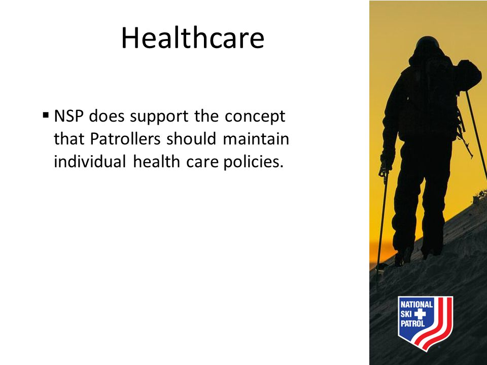Healthcare NSP does support the concept that Patrollers should maintain individual health care policies.