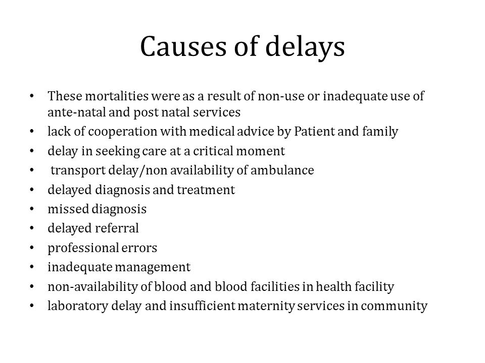 Causes of delays These mortalities were as a result of non-use or inadequate use of ante-natal and post natal services.