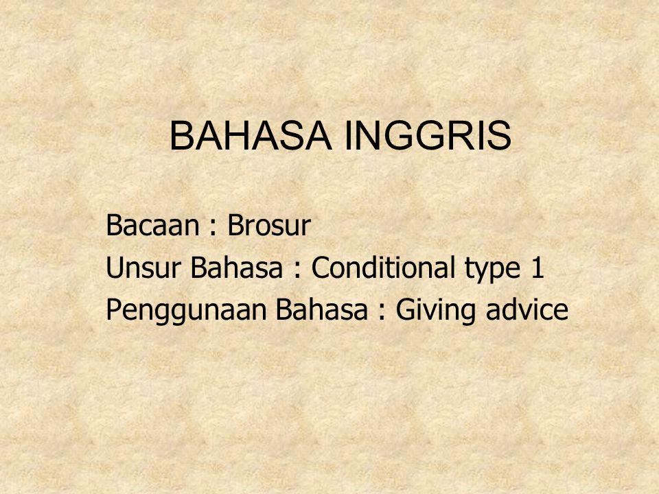 BAHASA INGGRIS Bacaan : Brosur Unsur Bahasa : Conditional type 1