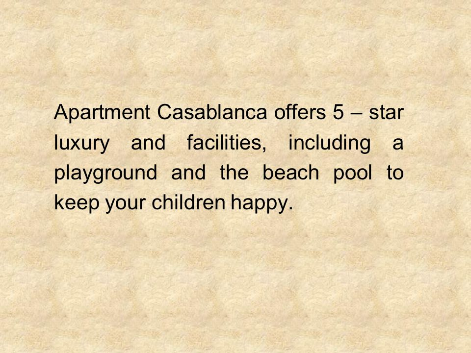 Apartment Casablanca offers 5 – star luxury and facilities, including a playground and the beach pool to keep your children happy.