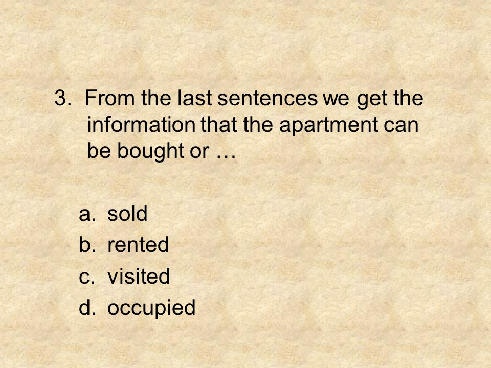 3. From the last sentences we get the information that the apartment can be bought or …