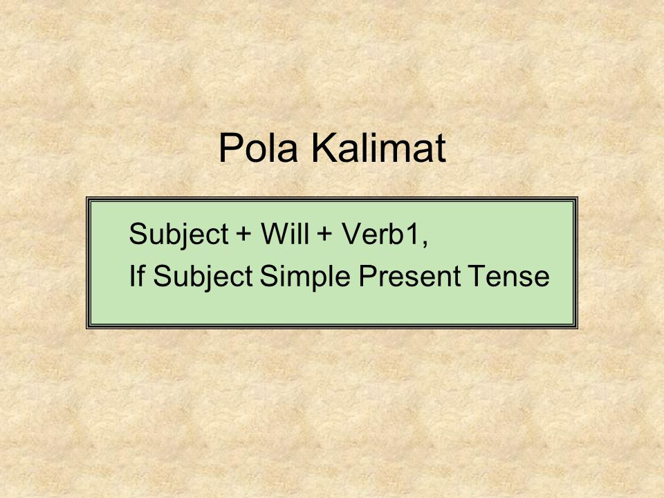 Pola Kalimat Subject + Will + Verb1, If Subject Simple Present Tense