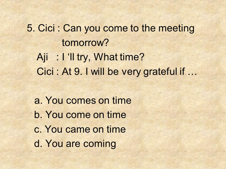 5. Cici : Can you come to the meeting