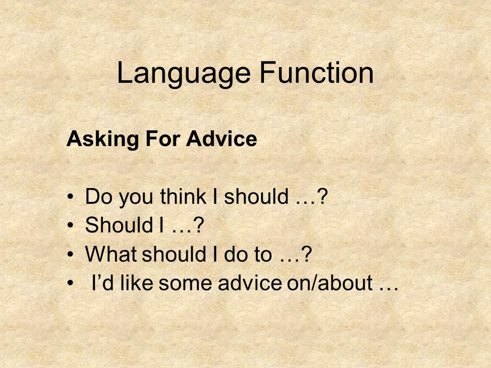Language Function Asking For Advice Do you think I should …