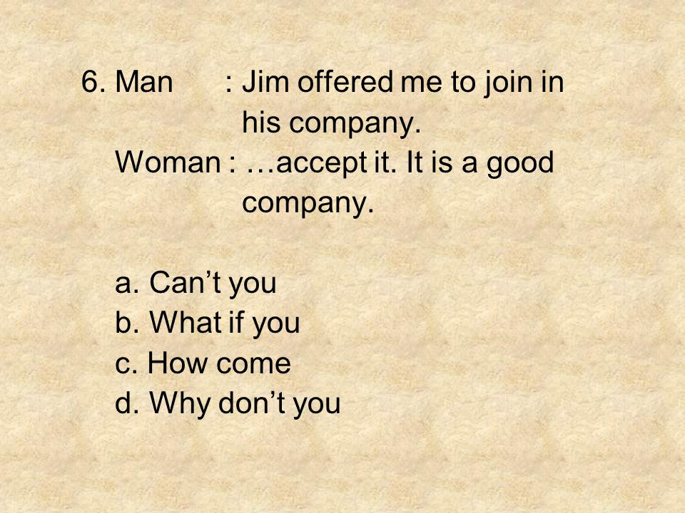 6. Man : Jim offered me to join in