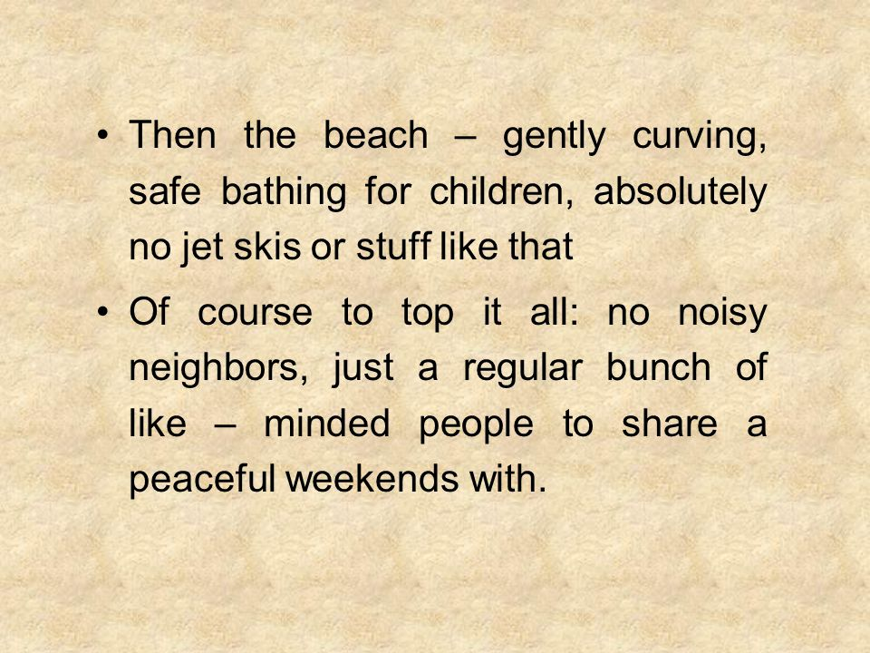 Then the beach – gently curving, safe bathing for children, absolutely no jet skis or stuff like that