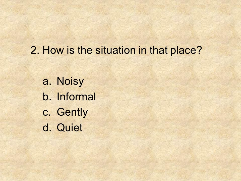 2. How is the situation in that place