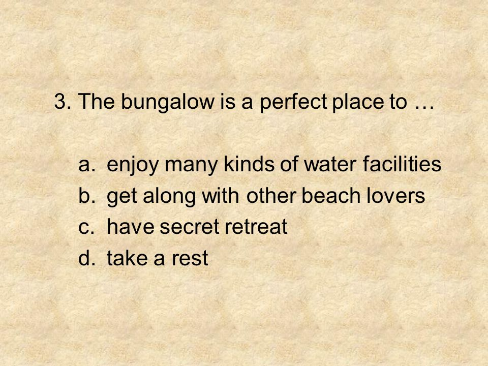 3. The bungalow is a perfect place to …