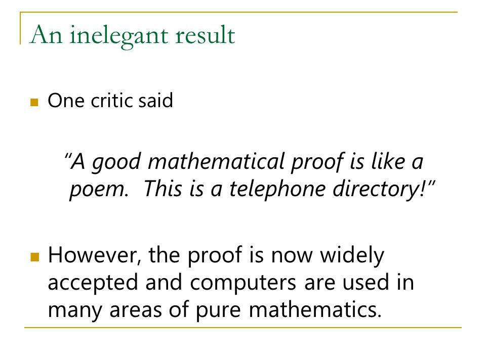An inelegant result One critic said. A good mathematical proof is like a poem. This is a telephone directory!