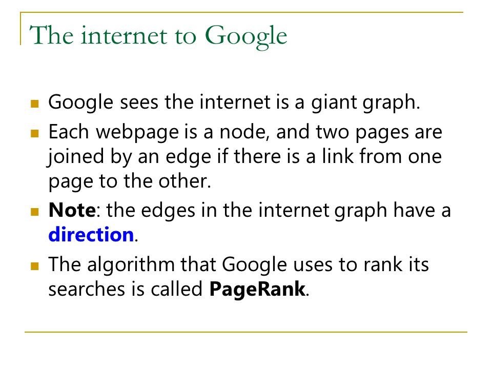 The internet to Google Google sees the internet is a giant graph.