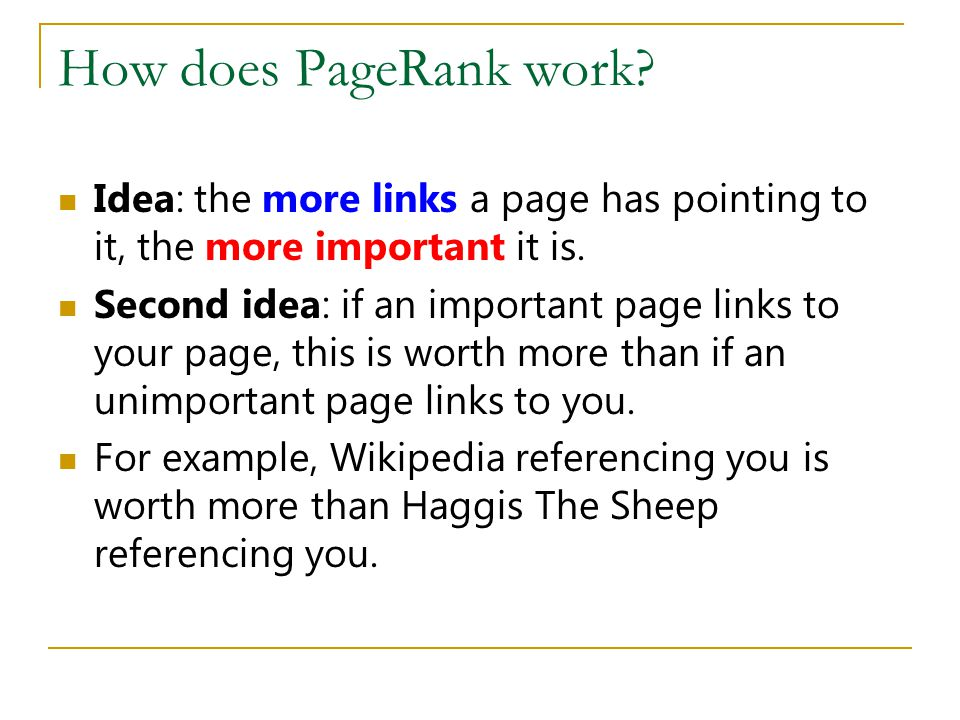 How does PageRank work Idea: the more links a page has pointing to it, the more important it is.