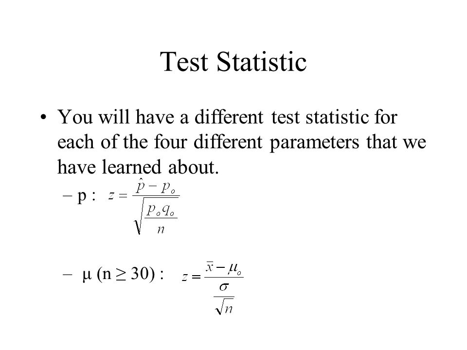 Test Statistic You will have a different test statistic for each of the four different parameters that we have learned about.